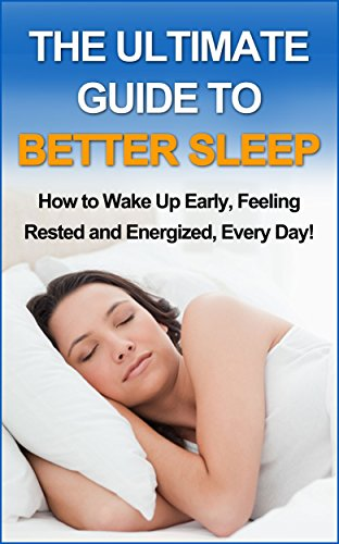The Ultimate Guide to Better Sleep: How to Wake Up Early Feeling Rested and Energized, Every Day! (Easy Health Book 2) by [Hargrave, Donelle]