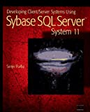 Developing Client-Server Systems Using Sybase SQL Server System 11, Sanjiv Purba, 0471153389