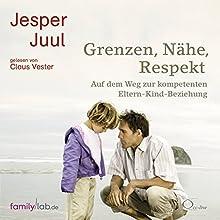 Grenzen, Nähe, Respekt: Auf dem Weg zur kompetenten Eltern-Kind-Beziehung Hörbuch von Jesper Juul Gesprochen von: Claus Vester