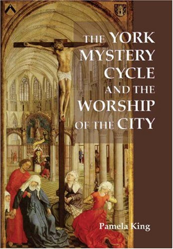 the-york-mystery-cycle-and-the-worship-of-the-city-westfield-medieval-studies