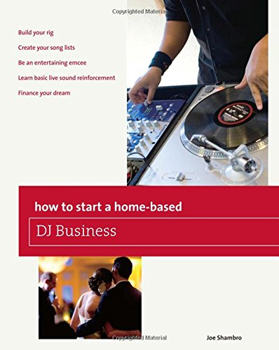 How To Start A Home-based DJ Business (Home-Based Business Series)