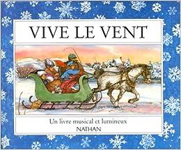 Vive Le Vent Un Livre Musical Et Lumineux 9782092108505