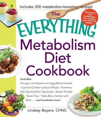 The Everything Metabolism Diet Cookbook: Includes Vegetable-Packed Scrambled Eggs, Spicy Lentil Wraps, Lemon Spinach Artichoke Dip, Stuffed Filet Mignon, Ginger Mango Sorbet, and Hundreds More! by Lindsay Boyers