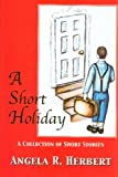 A Short Holiday, Angela R. Herbert, 0977233901
