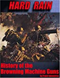 Hard Rain : History of the Browning Machine Gun, Iannamico, Frank, 0970195486