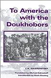 To America with the Doukhobors, L. A. Sulerzhitsky, 0889770255
