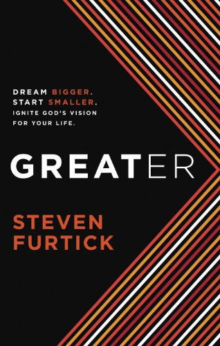Greater  Dream Bigger. Start Smaller. Ignite God's Vision For Your Life.