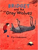 Bridget and the Gray Wolves, Pija Lindenbaum, 9129653959