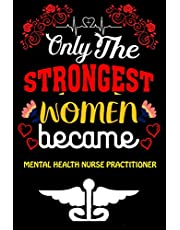 Only The Strongest Women Become Mental Health Nurse Practitioner: Cute Blank Lined Composition Notebook Gift For Mental Health Nurse Practitioner Women, Mom, Student, Girlfriend, Sister/Birthday Gift For Nurse/Gift Ideas For National Nurse Day & Nurse Mot