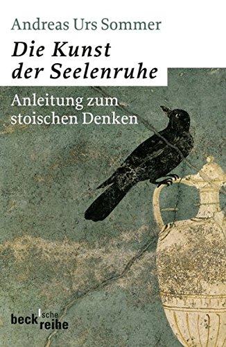 Die Kunst der Seelenruhe: Anleitung zum stoischen Denken Taschenbuch – 29. Juni 2010 Andreas Urs Sommer C.H.Beck 3406591949 Philosophie / Allgemeines