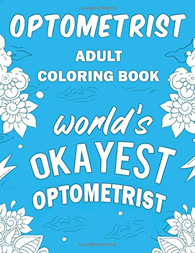 Optometrist Adult Coloring Book: A Snarky Humorous & Relatable Adult Coloring Book For Optometrists Eye Care Professionals Ophthalmic Opticians
