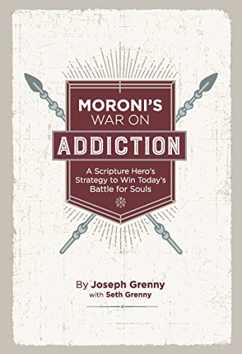 Moroni's War on Addiction, A Scripture Hero's Strategy to Win Today's Battle for Souls