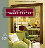 Decorating Small Spaces: Live Large in Any Space (Better Homes & Gardens)