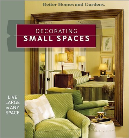 Decorating Small Spaces: Live Large in Any Space (Better ...