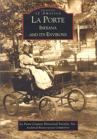 (La Porte   Indiana   And  Its  Environs  (IN)   (Images of America))