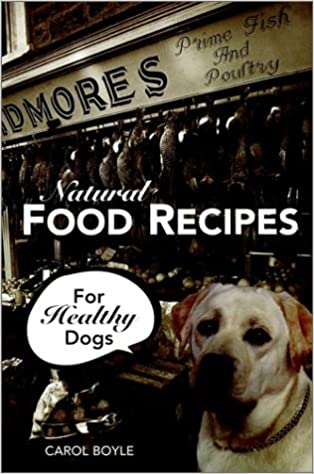 Natural food recipes for healthy dogs carol boyle 0021898055842 natural food recipes for healthy dogs carol boyle 0021898055842 amazon books forumfinder