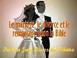 Le mariage, le divorce et le remariage selon la Bible (French Edition) Livre Pdf/ePub eBook