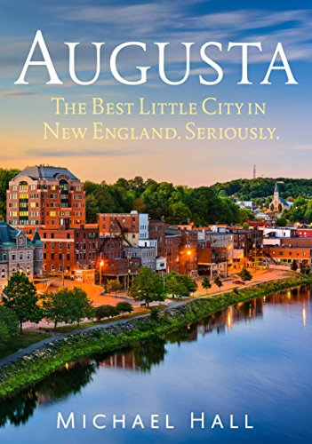 Augusta: The Best Little City in New England. Seriously. (Augusta Ma)