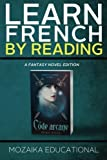 Learn French: By Reading Fantasy (Apprendre l'anglais en lisant - Roman de fantasy) (Volume 1) 1st edition by Educational, Mozaika, Zales, Dima (2015) Paperback