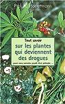 Tout savoir sur les plantes qui deviennent des drogues : pavots, coca, cannabis, champignons hallucinogènes par Hostettmann
