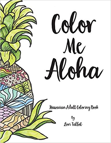 Color Me Aloha A Hawaiian Adult Coloring Book Lori Talbot 9780692929599 Amazon Books