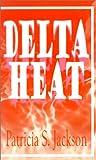 Delta Heat, Patricia S. Jackson, 0759634610