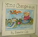 King Change-a-Lot, Babette Cole, 0399216707