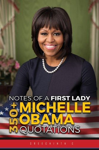 Notes Of A First Lady   350  Michelle Obama Quotations