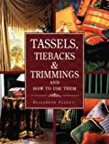 Tassels, Tiebacks and Trimmings and How to Use Them, Elizabeth Valenti, 080198937X