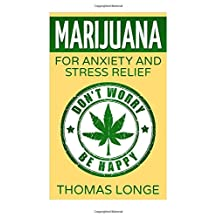 Marijuana for Anxiety and Stress Relief: Live Happy with Less Anxiety!