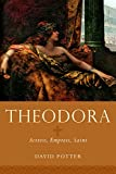 Theodora: Actress, Empress, Saint (Women in Antiquity)