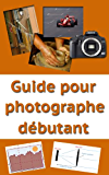 Guide pour photographe débutant (guide photo t. 1)