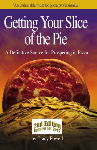 Getting Your Slice of the Pie: A Definitive Source for Prospering in Pizza