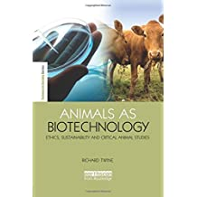 Animals as Biotechnology: Ethics, Sustainability and Critical Animal Studies