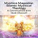 Islamic Mystical Theology: A Conversation with Imam Ghazzali: Mystics Magazine Audiobook by Marilynn Hughes, Imam Ghazzali Narrated by Dave Wright