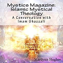 Islamic Mystical Theology: A Conversation with Imam Ghazzali