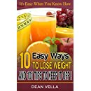 10 EASY WAYS TO LOSE WEIGHT AND 101 TIPS TO KEEP IT OFF: Use the 10 Easy Steps to Begin Your Weight Loss and 101 Can't Miss Tips to Keep It Off.