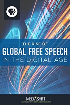 The Rise of Global Free Speech in the Digital Age by [MediaShift, PBS]