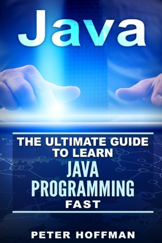 Java: The Ultimate Guide to Learn Java and Javascript Programming Programming, Java, Database, Java for dummies, how to program, javascript, ... Developers, Coding, CSS, PHP) (Volume 2)