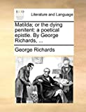 Matilda; or the Dying Penitent, George Richards, 1170537685
