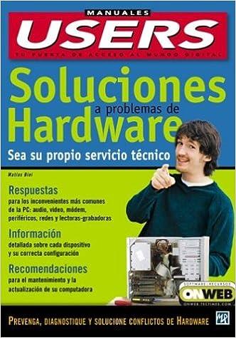 Soluciones a Problemas De Hardware : Manuales Users / Solutions To Hardware Problems (Manuales Users, 45) (Spanish Edition): Matias Blei, MP Ediciones: ...