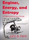 Engines, Energy, and Entropy : A Thermodynamics Primer, Fenn, John B., 0966081382