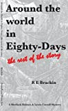 Around the World in Eighty-Days : The Rest of the Story, Brackin, Ronald, 0967763576