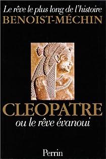 Le rêve le plus long de l'histoire. Tome 2 : Cléopâtre ou le rêve évanoui par Benoist-Mechin