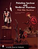 Painting Ancient and Medieval Warriors with Mike Davidson, Mike Davidson, 0764306480