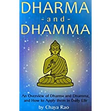 Dharma and Dhamma: An Overview of Dharma and Dhamma, and How to Apply them in Daily Life  (includes Moksha, the Four Noble Truths, the Eightfold Path, and Nibanna)