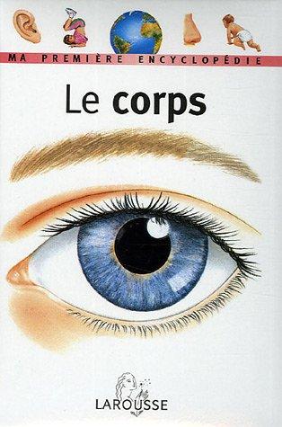 Le Corps : Ma première encyclopédie Album – 13 octobre 2005 Florence Wessels Jean-Baptiste Carlander Collectif Larousse