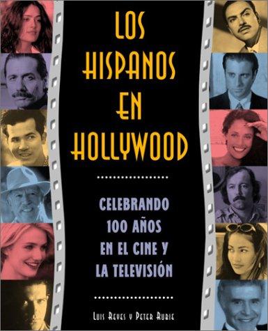 Descargar Libro Los Hispanos En Hollywood: Celebrando 100 Anos En El Cine Y La Television Peter Rubie