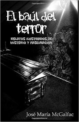 El baúl del terror: Relatos ilustrados de misterio y fascinación: Amazon.es: José María McGalfac: Libros