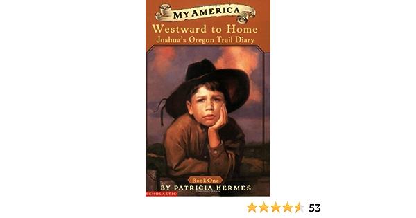 Read Westward To Home My America Joshuas Oregon Trail Diary 1 By Patricia Hermes